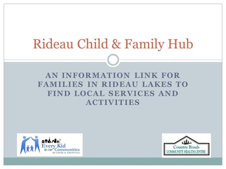 AN INFORMATION LINK FOR FAMILIES IN RIDEAU LAKES TO FIND LOCAL SERVICES AND ACTIVITIES Rideau Child & Family Hub.