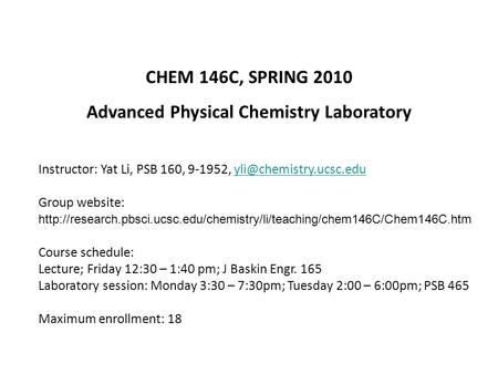 CHEM 146C, SPRING 2010 Advanced Physical Chemistry Laboratory Instructor: Yat Li, PSB 160, 9-1952, Group website: