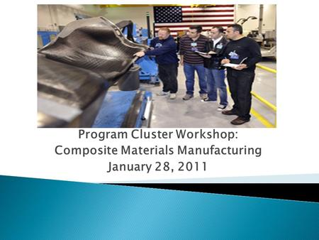 Program Cluster Workshop: Composite Materials Manufacturing January 28, 2011.