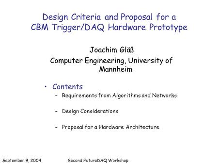 Design Criteria and Proposal for a CBM Trigger/DAQ Hardware Prototype Joachim Gläß Computer Engineering, University of Mannheim Contents –Requirements.