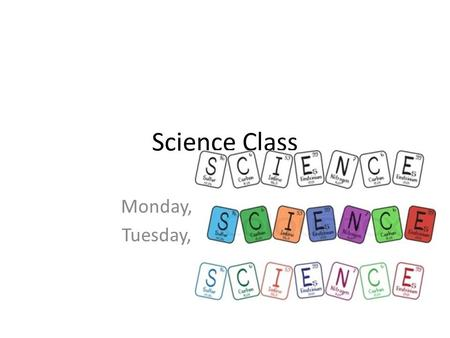 Science Class Monday, Oct. 13 th (A Day) Tuesday, Oct. 14 th (B Day)