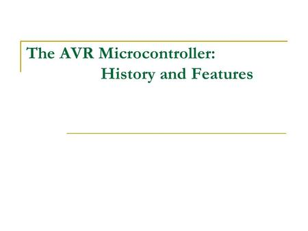 The AVR Microcontroller: History and Features. ??? Microprocessors (CPU) vs Microcontrollers (MCU) ???
