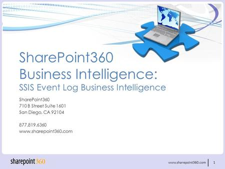 Www.sharepoint360.com 1 SharePoint360 Business Intelligence: SSIS Event Log Business Intelligence SharePoint360 710 B Street Suite 1601 San Diego, CA 92104.