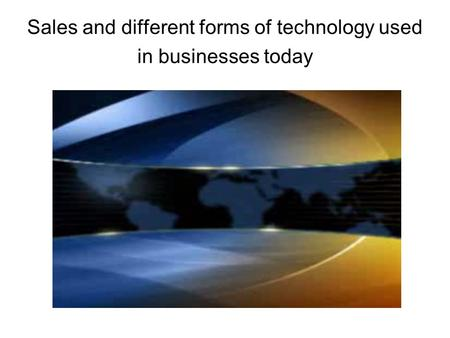 Sales and different forms of technology used in businesses today.
