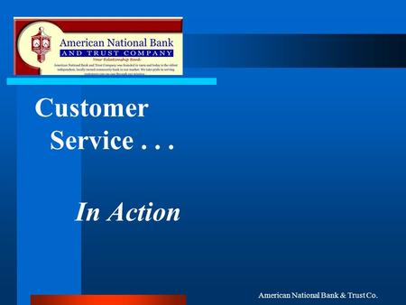 American National Bank & Trust Co. Customer Service... In Action.