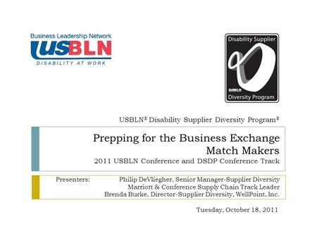 Prepping for the Business Exchange Match Makers 2011 USBLN Conference and DSDP Conference Track Presenters:Philip DeVliegher, Senior Manager-Supplier Diversity.