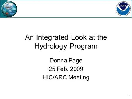 1 An Integrated Look at the Hydrology Program Donna Page 25 Feb. 2009 HIC/ARC Meeting.