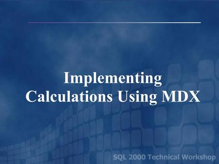 Implementing Calculations Using MDX. Drinks Tea Lemon Earl Grey Coffee Columbian Dimension Family Relationships  Drinks is the Parent of Tea and Coffee.