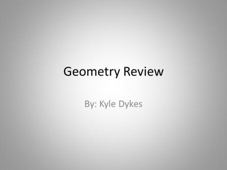 Geometry Review By: Kyle Dykes. Chapter 1 Important Terms – Line: extends in one dimension- – Collinear Points: Points that lie on the same line – Coplanar.