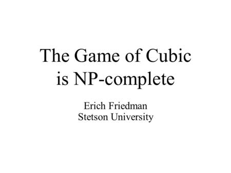 The Game of Cubic is NP-complete Erich Friedman Stetson University.