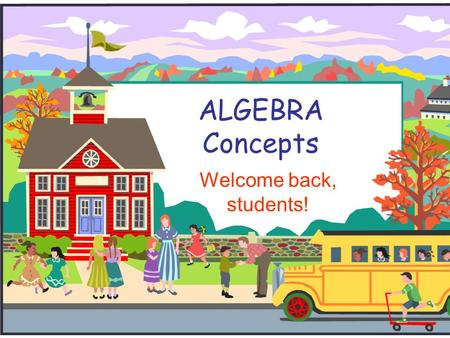 ALGEBRA Concepts Welcome back, students!. Standards  Algebra is one of the five content strands of Principles and Standards and is increasingly appearing.