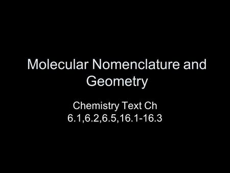 Molecular Nomenclature and Geometry Chemistry Text Ch 6.1,6.2,6.5,16.1-16.3.