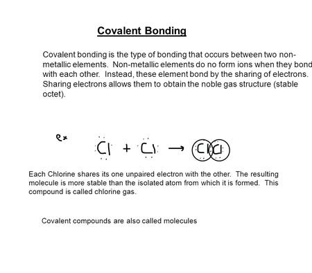 Covalent Bonding Covalent bonding is the type of bonding that occurs between two non- metallic elements. Non-metallic elements do no form ions when they.