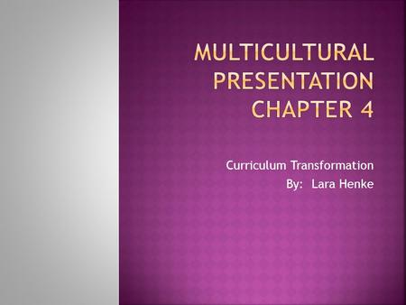 Curriculum Transformation By: Lara Henke.  The book talks about the importance of distinguishing curriculum infusion and curriculum transformation 