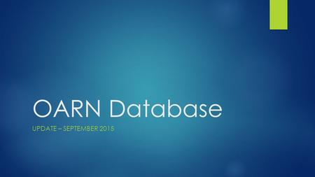 OARN Database UPDATE – SEPTEMBER 2015. We're Live – and Testing  The site is up and running in Google's data centers:  The site has been secured: 