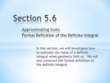 In this section, we will investigate how to estimate the value of a definite integral when geometry fails us. We will also construct the formal definition.