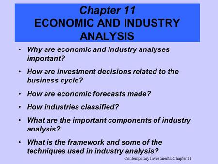 Contemporary Investments: Chapter 11 Chapter 11 ECONOMIC AND INDUSTRY ANALYSIS Why are economic and industry analyses important? How are investment decisions.