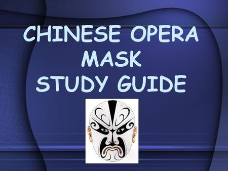 CHINESE OPERA MASK STUDY GUIDE. The meaning behind Chinese Opera Masks The main color in a facial makeup symbolizes the disposition of the character.