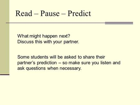 What might happen next? Discuss this with your partner. Some students will be asked to share their partner's prediction – so make sure you listen and ask.