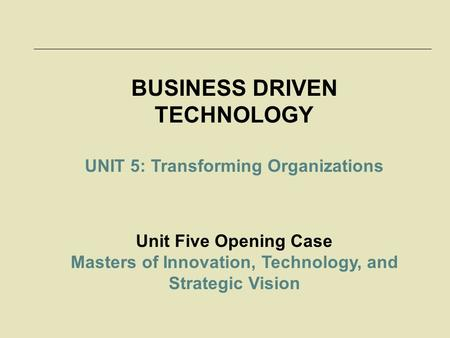 McGraw-Hill/Irwin © 2006 The McGraw-Hill Companies, Inc. All rights reserved. 17-1 BUSINESS DRIVEN TECHNOLOGY UNIT 5: Transforming Organizations Unit Five.