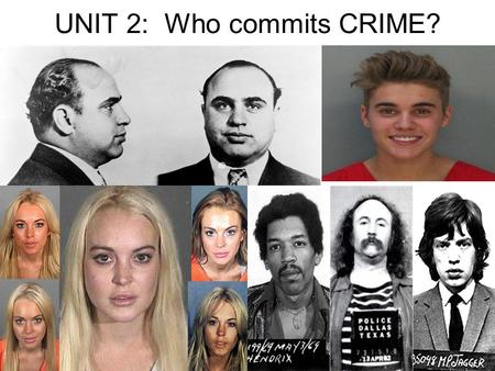 UNIT 2: Who commits CRIME?. SELF-TEST Why do people commit crime? Brainstorm reasons for criminal behavior based on these three catagories:Why do people.