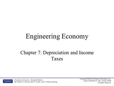Copyright ©2015 by Pearson Education, Inc. Upper Saddle River, New Jersey 07458 All rights reserved. Engineering Economy, Sixteenth Edition By William.