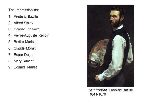 The Impressionists: 1.Frederic Bazille 2.Alfred Sisley 3.Camille Pissarro 4.Pierre-Auguste Renoir 5.Berthe Morisot 6.Claude Monet 7.Edgar Degas 8.Mary.
