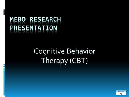Cognitive Behavior Therapy (CBT). Commonalities between all Cognitive Behavior Approaches  Collaborative relationship between therapist & client  Premise.
