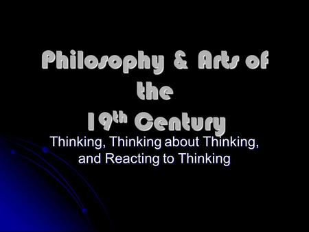 Philosophy & Arts of the 19th Century