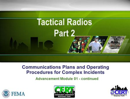 Communications Plans and Operating Procedures for Complex Incidents 1 Tactical Radios Part 2 Advancement Module 01 - continued.
