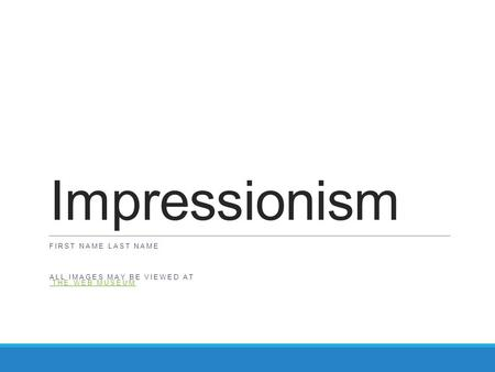 Impressionism FIRST NAME LAST NAME ALL IMAGES MAY BE VIEWED AT THE WEB MUSEUM THE WEB MUSEUM.