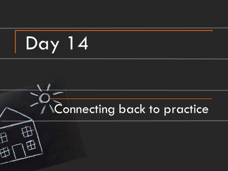 Day 14 Connecting back to practice. The next step… … will be yours to choose We want to put you in the situations you encounter all the time in your classroom.