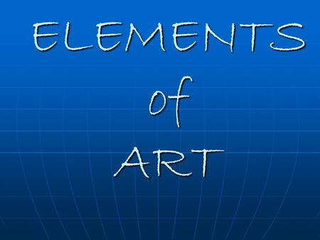 ELEMENTS of ART. ELEMENTS OF ART LINE SHAPE COLOR TEXTURE (The ingredients of art)