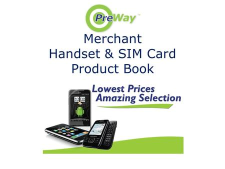 Merchant Handset & SIM Card Product Book. Merchant Cost: $ 69.00 SRP: $ 74.99 Features: Android phone, 5-megapixel camera with HD video capture, memory.