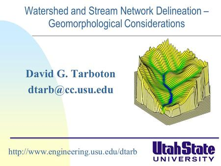 Watershed and Stream Network Delineation – Geomorphological Considerations David G. Tarboton