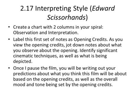 2.17 Interpreting Style (Edward Scissorhands) Create a chart with 2 columns in your spiral: Observation and Interpretation. Label this first set of notes.