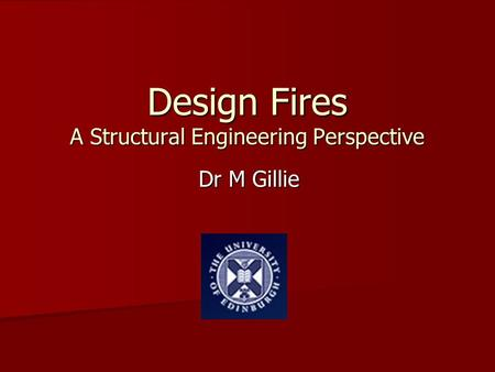 Design Fires A Structural Engineering Perspective Dr M Gillie.