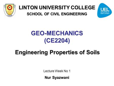 GEO-MECHANICS (CE2204) Engineering Properties of Soils
