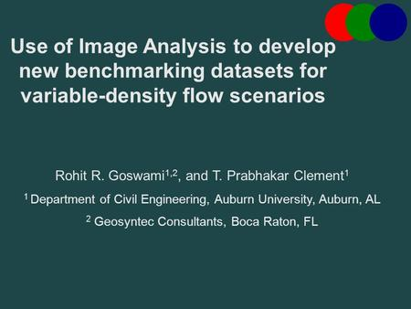 Use of Image Analysis to develop new benchmarking datasets for variable-density flow scenarios Rohit R. Goswami 1,2, and T. Prabhakar Clement 1 1 Department.