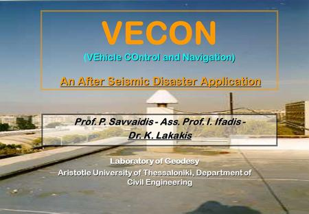 VEhicle COntrol and Navigation) An After Seismic Disaster Application VECON (VEhicle COntrol and Navigation) An After Seismic Disaster Application Laboratory.