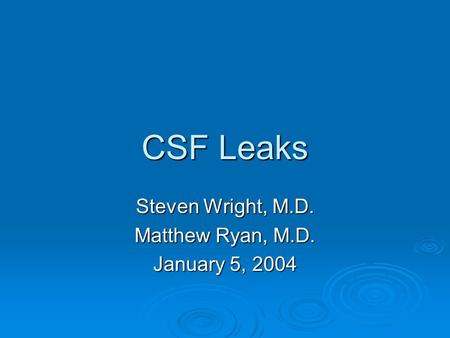 CSF Leaks Steven Wright, M.D. Matthew Ryan, M.D. January 5, 2004.