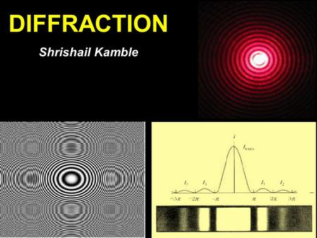 1 DIFFRACTION Shrishail Kamble.  True, to a point.  On a much smaller scale, when light waves pass near a barrier, they tend to bend around that barrier.