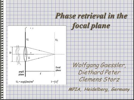Phase retrieval in the focal plane Wolfgang Gaessler, Diethard Peter Clemens Storz MPIA, Heidelberg, Germany.