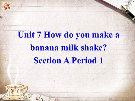 Unit 7 How do you make a banana milk shake? Section A Period 1.