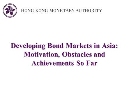Developing Bond Markets in Asia: Motivation, Obstacles and Achievements So Far.