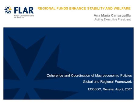 REGIONAL FUNDS ENHANCE STABILITY AND WELFARE Coherence and Coordination of Macroeconomic Policies Global and Regional Framework ECOSOC, Geneva, July 2,