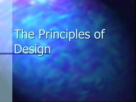 The Principles of Design. What are The Principles of Design? The Principles of Design are the ways that artists use the Elements of Art to create a good.