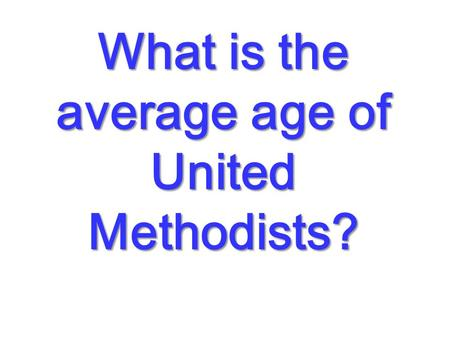 What is the average age of United Methodists?. 58.