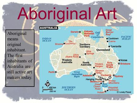 Aboriginal means original inhabitant. The first inhabitants of Australia are still active art makers today. Aboriginal Art.