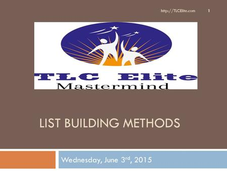 LIST BUILDING METHODS Wednesday, June 3 rd, 2015  1.